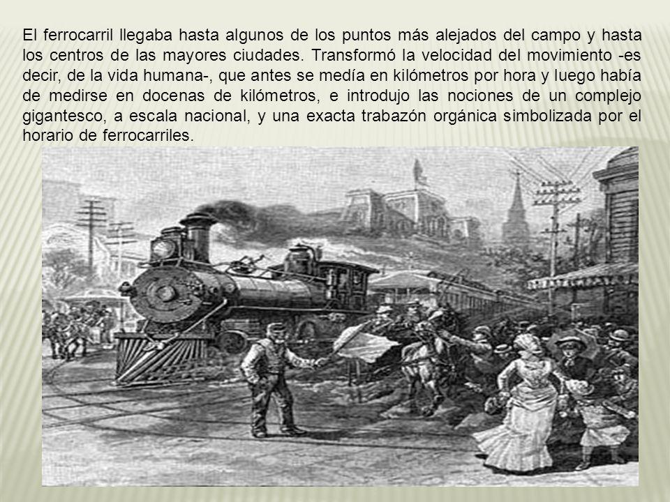 El ferrocarril llegaba hasta algunos de los puntos más alejados del campo y hasta los centros de las mayores ciudades. Transformó la velocidad del mov