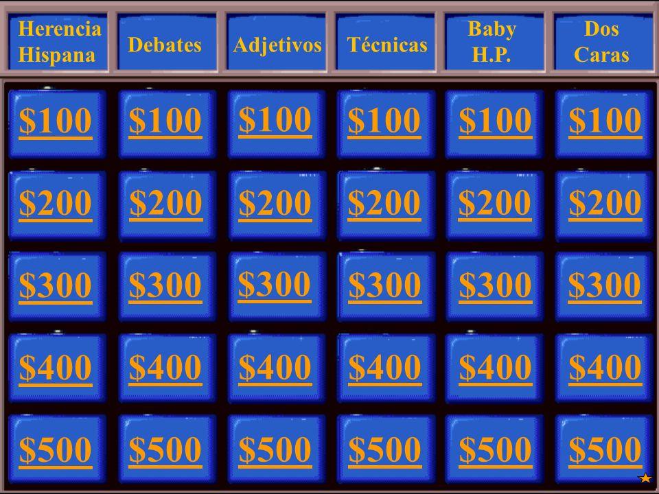 $100 $200 $300 $400 $500 $100 $200 $300 $400 $500 $100 $200 $300 $400 $500 $100 $200 $300 $400 $500 $100 $200 $300 $400 $500 $100 $200 $300 $400 $500 Herencia Hispana DebatesAdjetivosTécnicas Baby H.P.