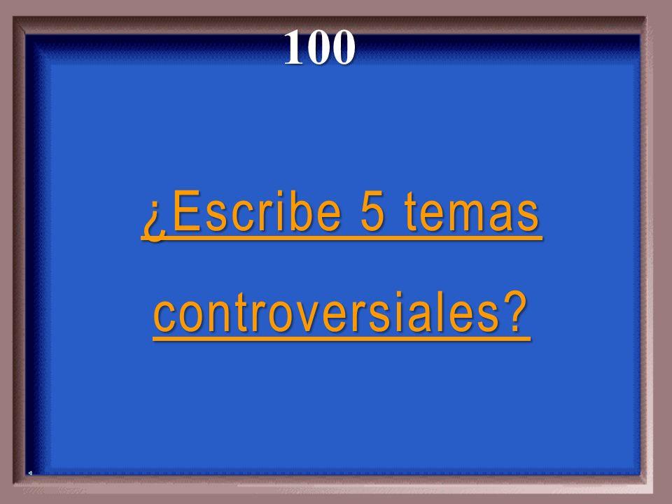 ¿Escribe 5 temas controversiales? ¿Escribe 5 temas controversiales?100