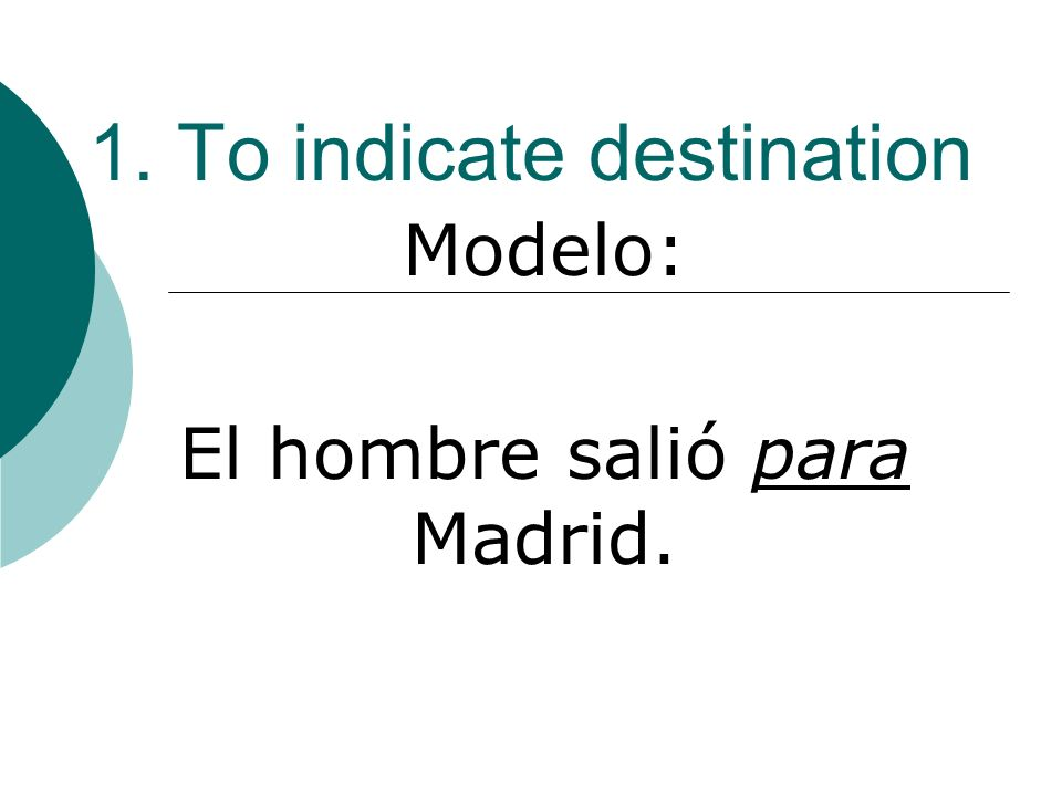 1. To indicate destination Modelo: El hombre salió para Madrid.
