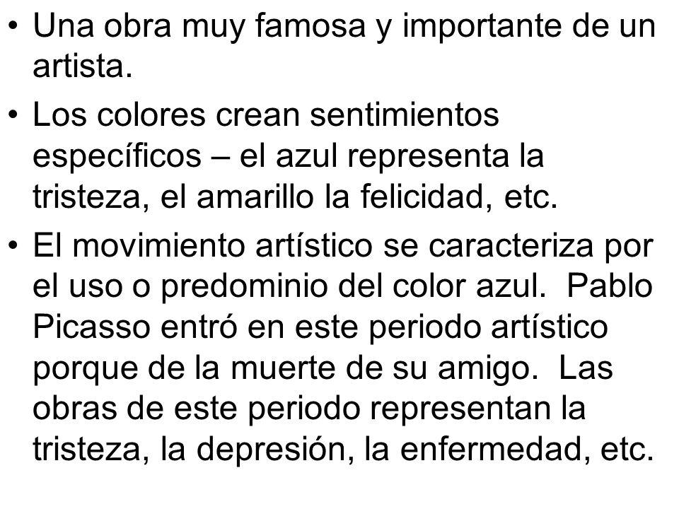 Una obra muy famosa y importante de un artista. Los colores crean sentimientos específicos – el azul representa la tristeza, el amarillo la felicidad,
