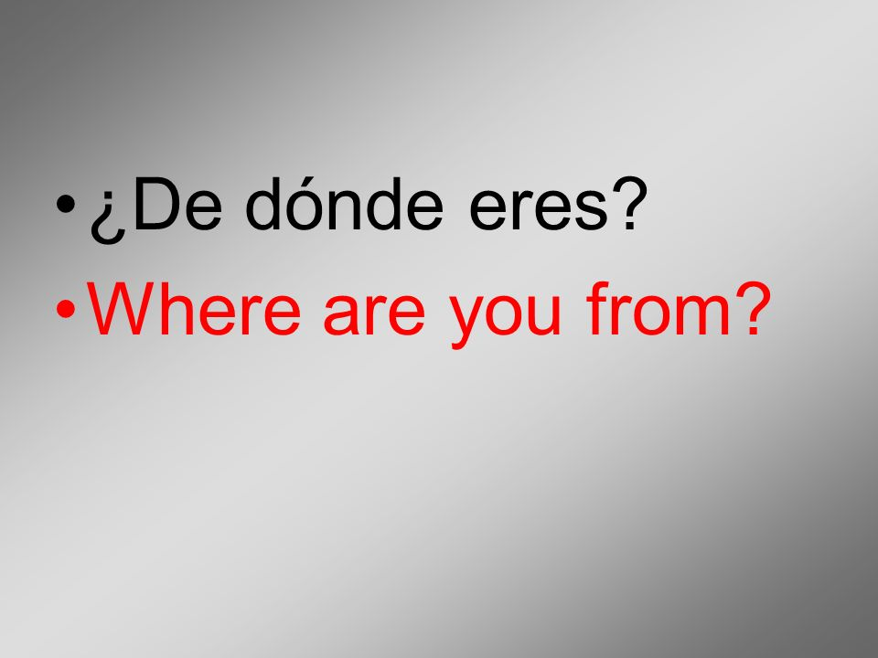 ¿De dónde es? Where is he/she from?