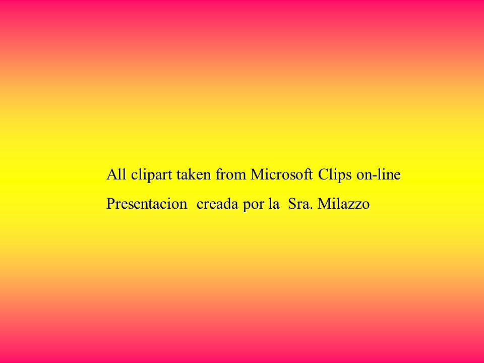 All clipart taken from Microsoft Clips on-line All clipart taken from Microsoft Clips on-line Presentacion creada por la Sra.