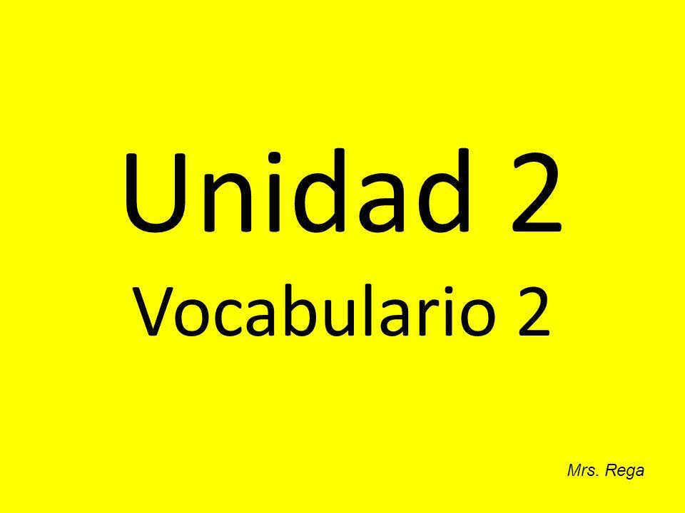 Unidad 2 Vocabulario 2 Mrs. Rega