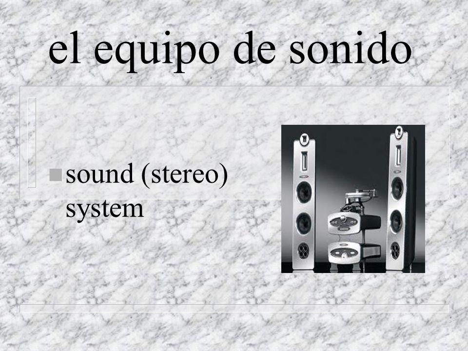el equipo de sonido n sound (stereo) system
