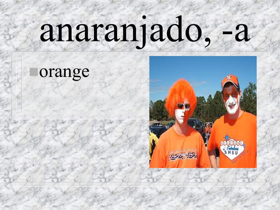 anaranjado, -a n orange
