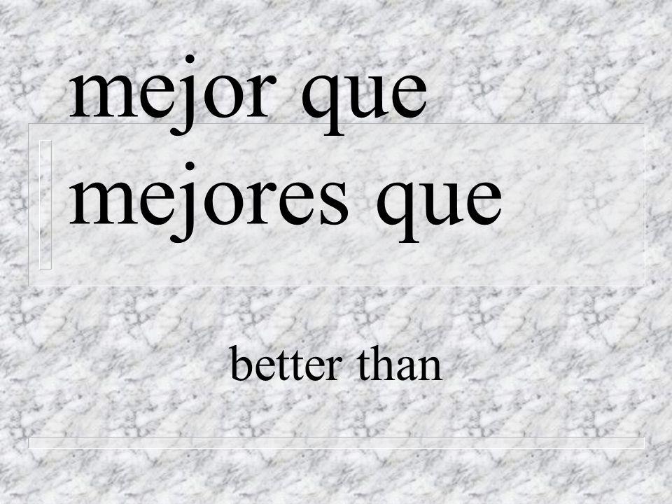 mejor que mejores que better than