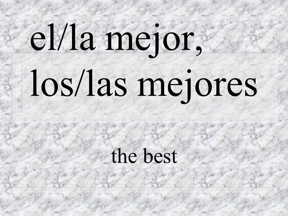 el/la mejor, los/las mejores the best