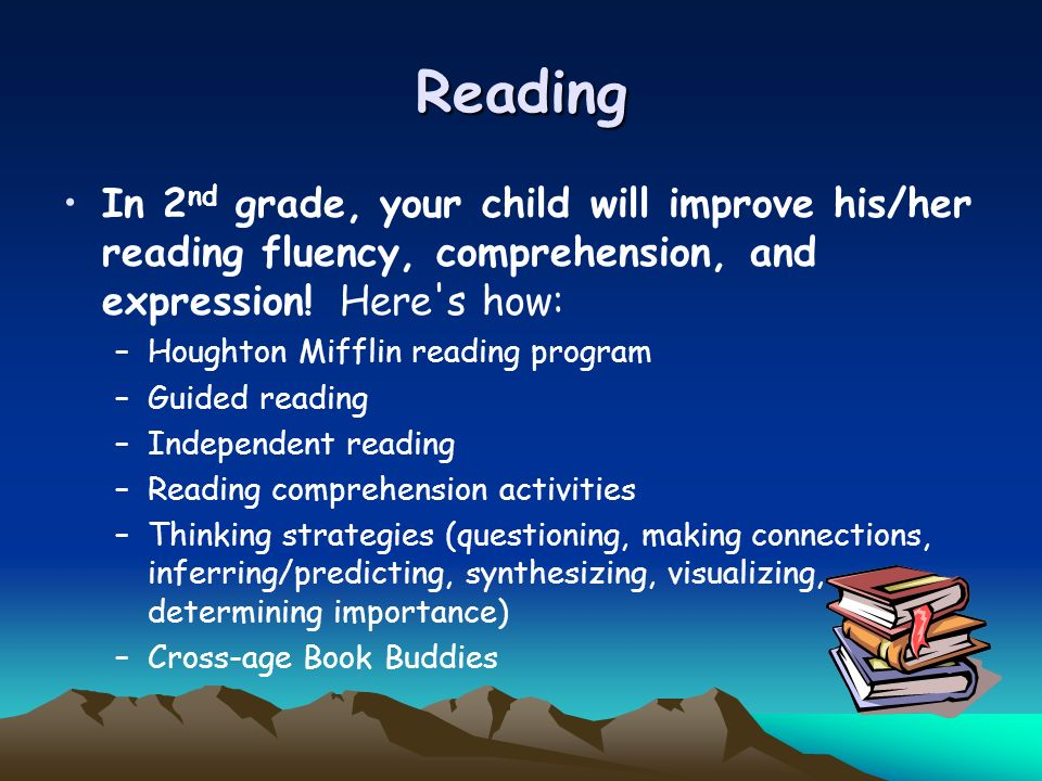 Reading In 2 nd grade, your child will improve his/her reading fluency, comprehension, and expression.
