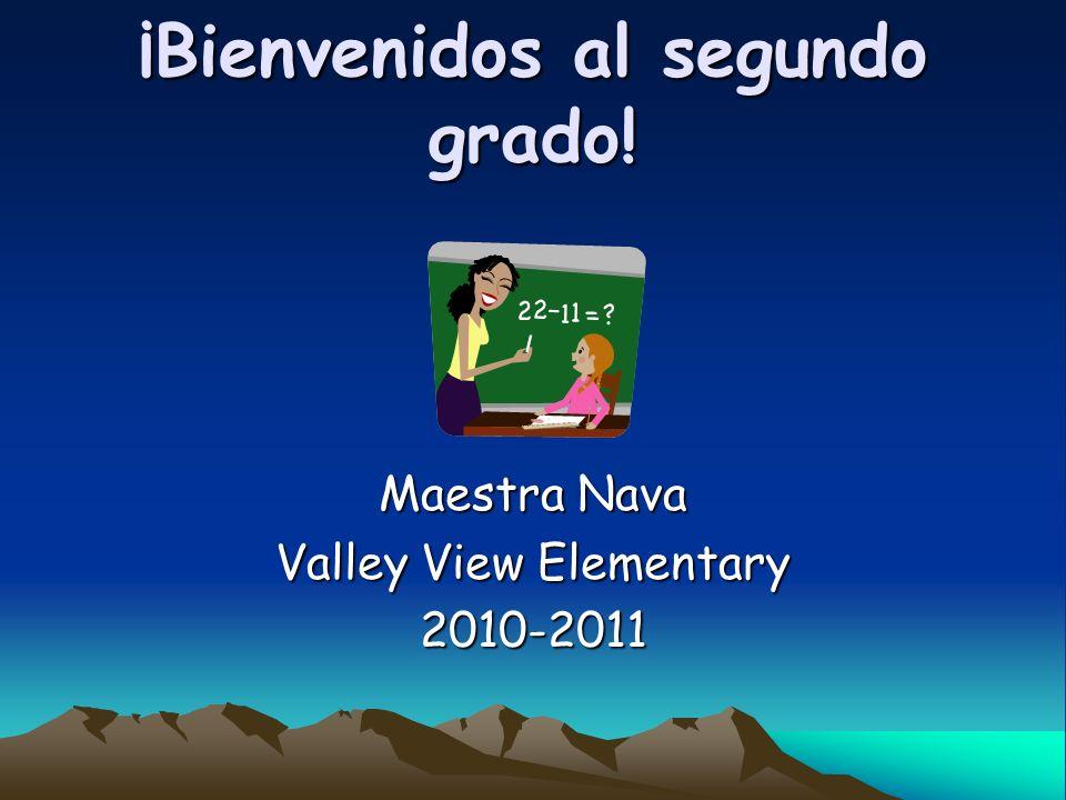 ¡Bienvenidos al segundo grado! Maestra Nava Valley View Elementary 2010-2011