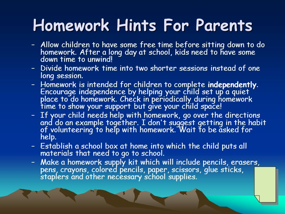 Homework Hints For Parents –Allow children to have some free time before sitting down to do homework.