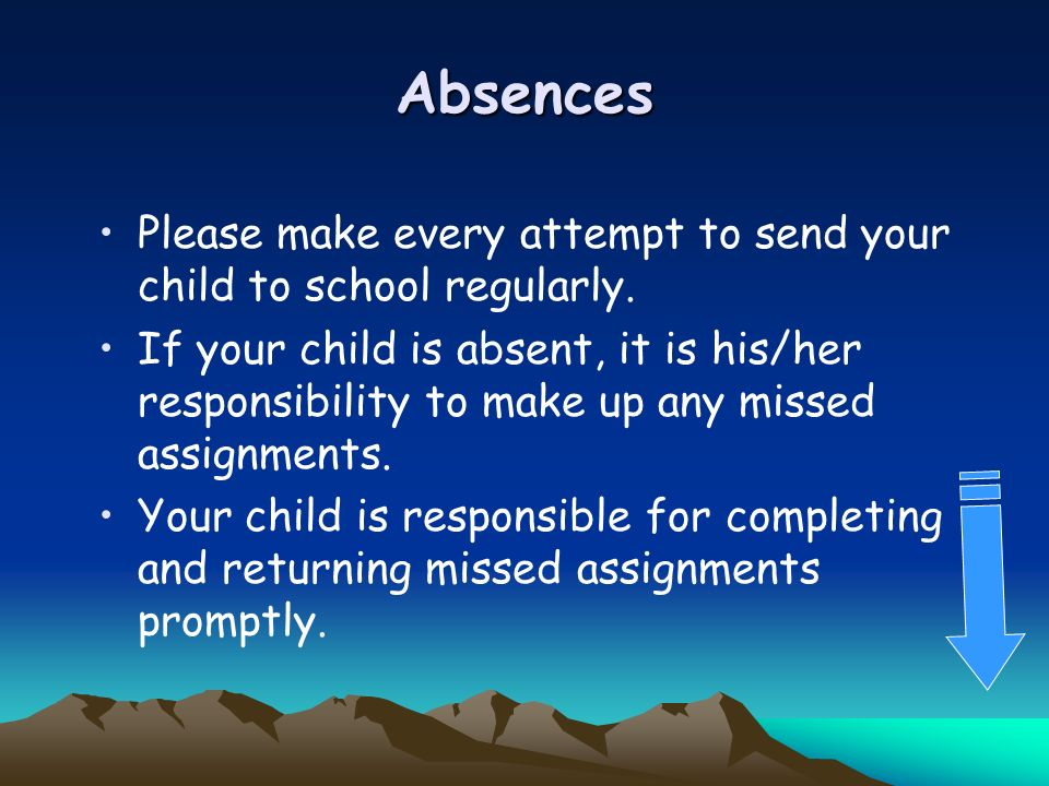 Absences Please make every attempt to send your child to school regularly.