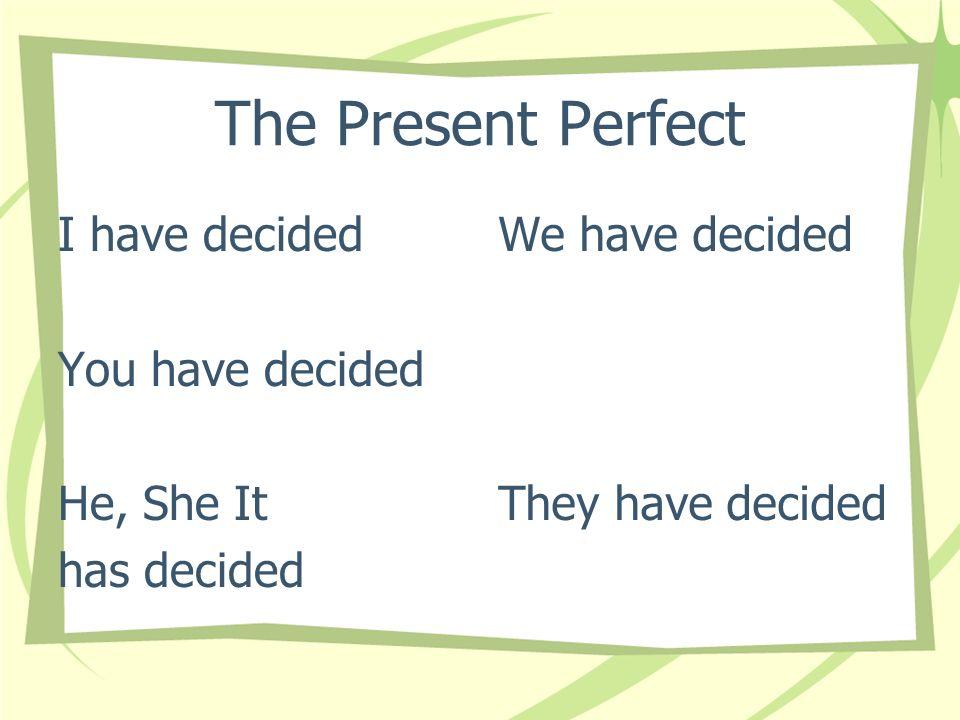 The Present Perfect he escogido has escogido ha escogido hemos escogido habéis escogido han escogido