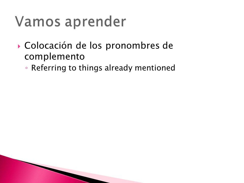 Colocación de los pronombres de complemento Referring to things already mentioned