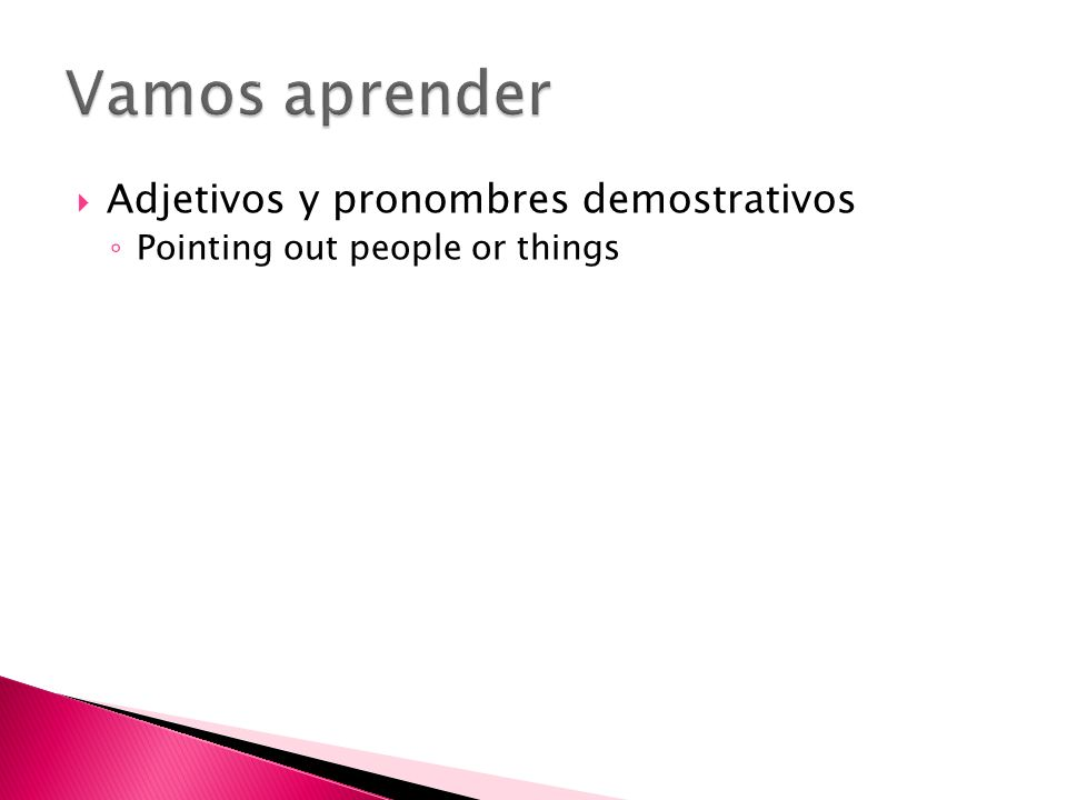 Adjetivos y pronombres demostrativos Pointing out people or things