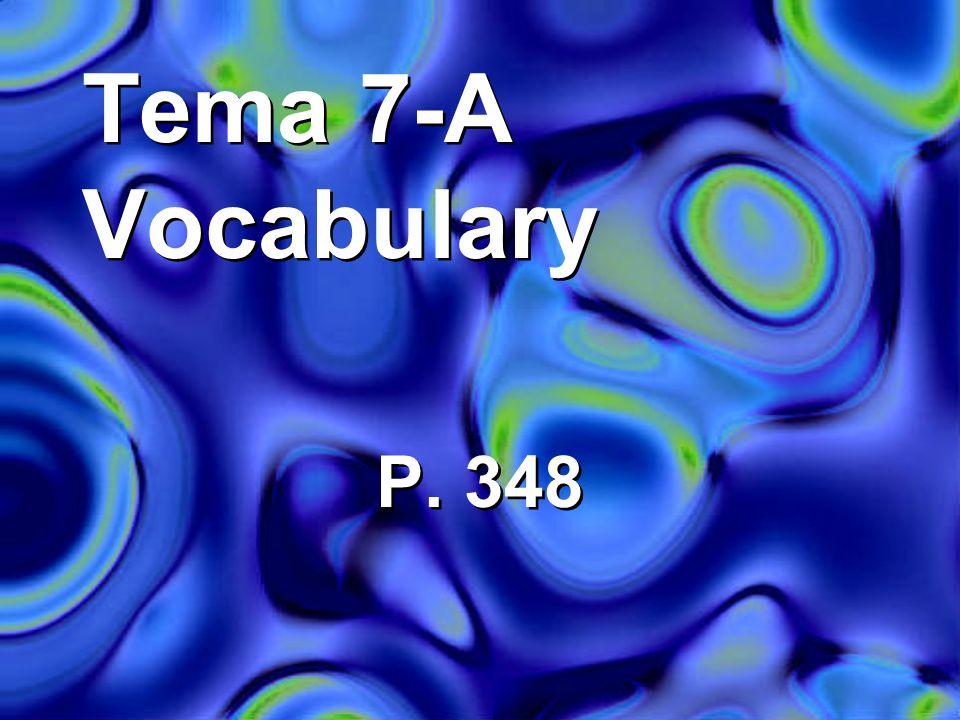Tema 7-A Vocabulary P. 348