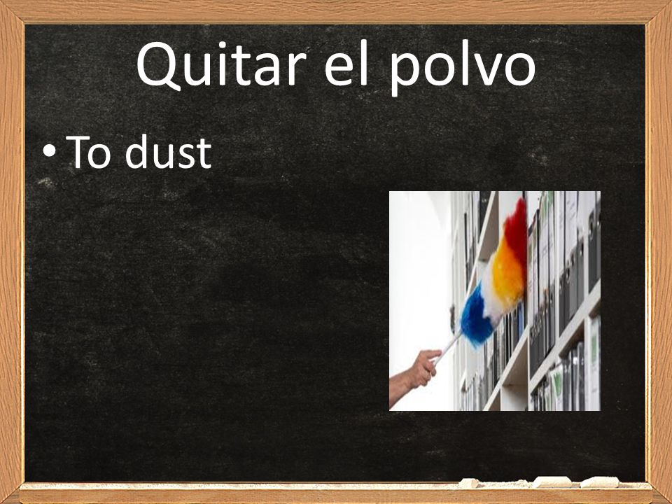 Quitar el polvo To dust