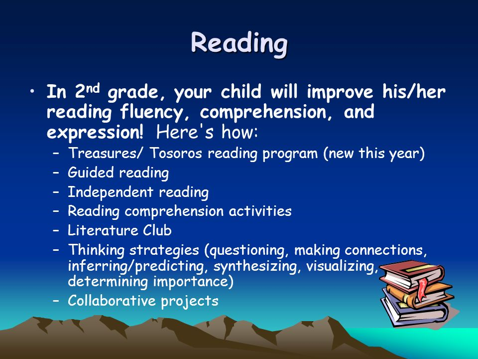 Reading In 2 nd grade, your child will improve his/her reading fluency, comprehension, and expression! Here's how: –Treasures/ Tosoros reading program