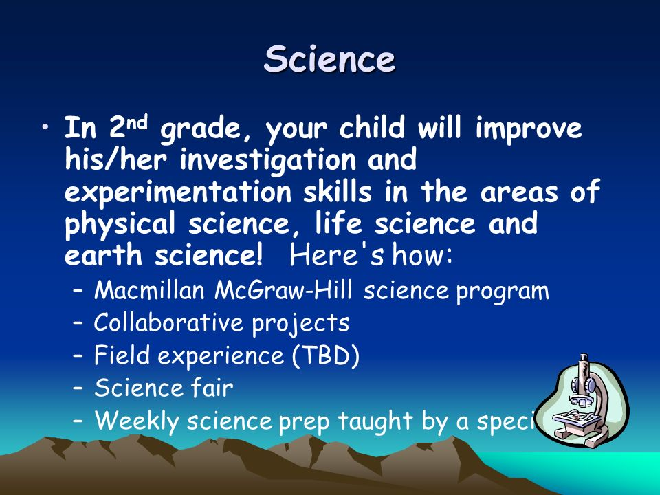 Science In 2 nd grade, your child will improve his/her investigation and experimentation skills in the areas of physical science, life science and ear