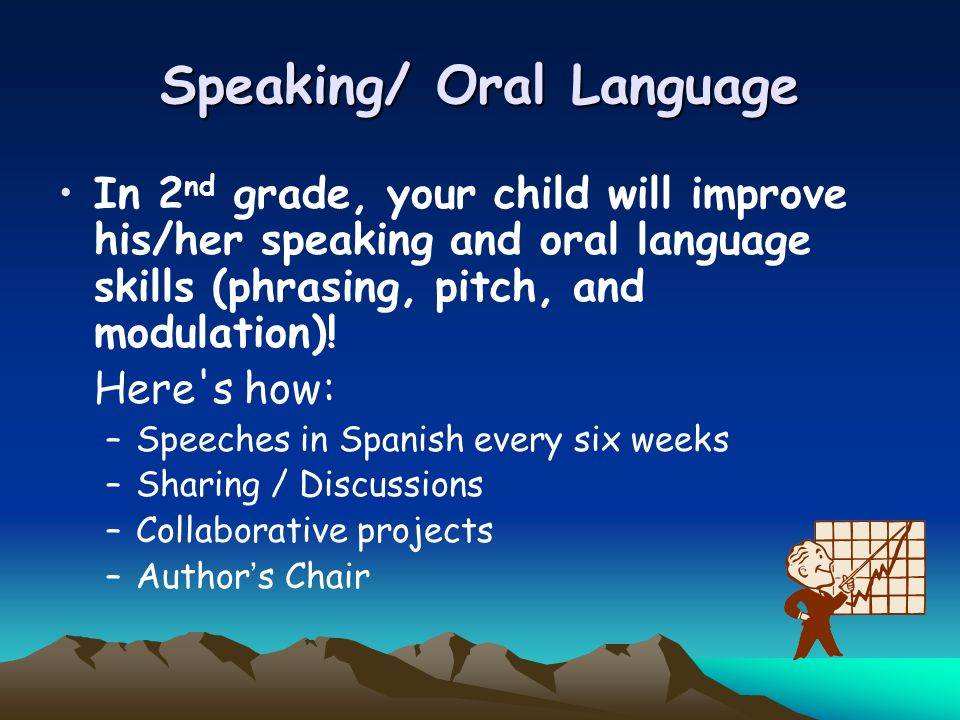 Speaking/ Oral Language In 2 nd grade, your child will improve his/her speaking and oral language skills (phrasing, pitch, and modulation)! Here's how