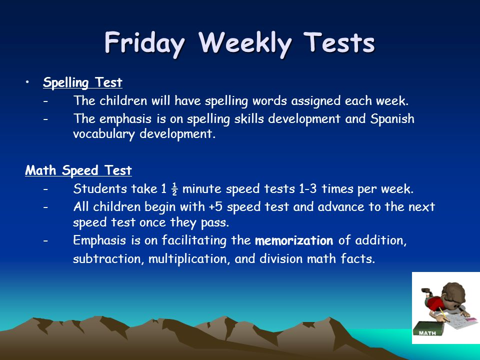 Friday Weekly Tests Spelling Test -The children will have spelling words assigned each week. -The emphasis is on spelling skills development and Spani