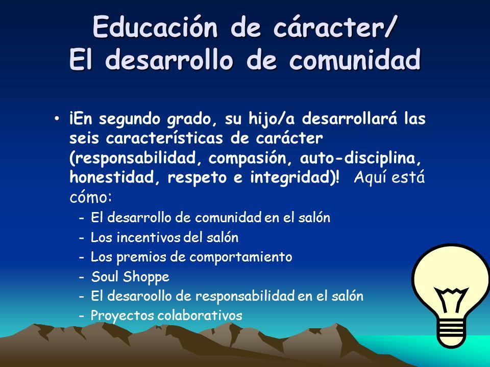Educación de cáracter/ El desarrollo de comunidad ¡En segundo grado, su hijo/a desarrollará las seis características de carácter (responsabilidad, com