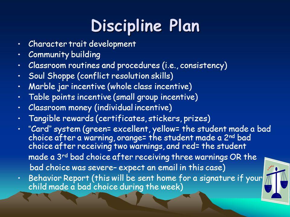 Discipline Plan Character trait development Community building Classroom routines and procedures (i.e., consistency) Soul Shoppe (conflict resolution