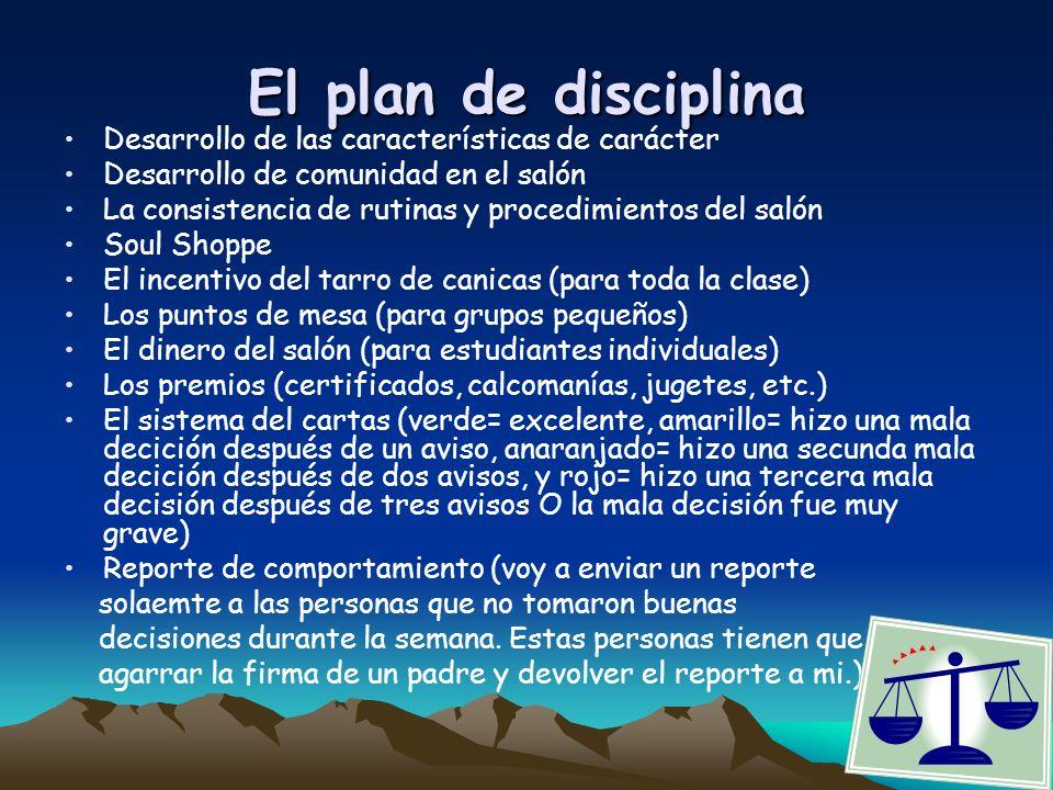 El plan de disciplina Desarrollo de las características de carácter Desarrollo de comunidad en el salón La consistencia de rutinas y procedimientos de
