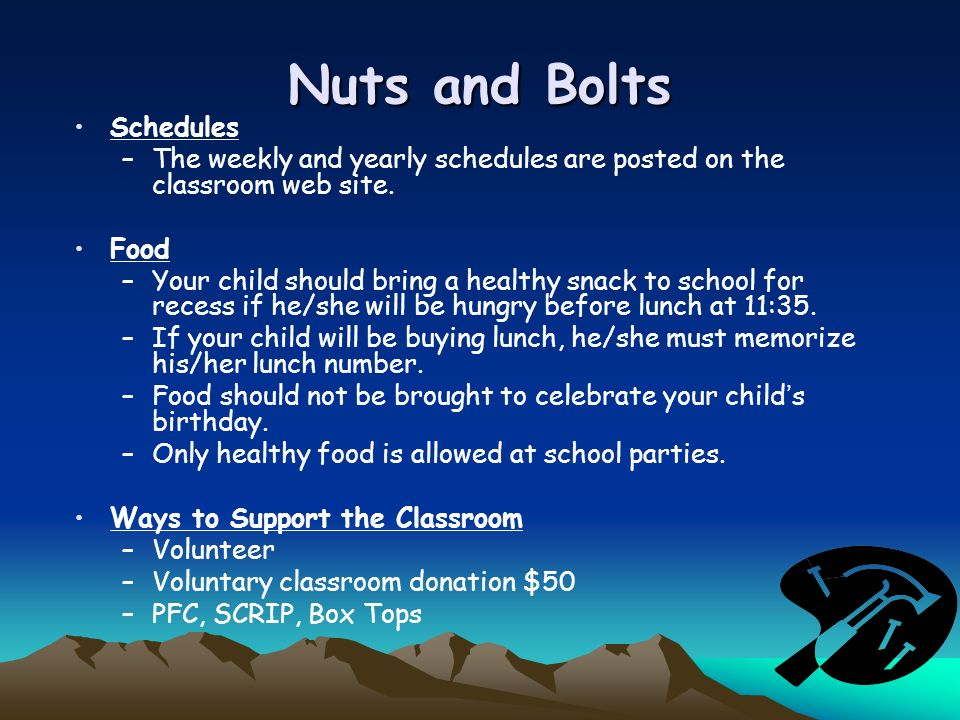 Nuts and Bolts Schedules –The weekly and yearly schedules are posted on the classroom web site. Food –Your child should bring a healthy snack to schoo
