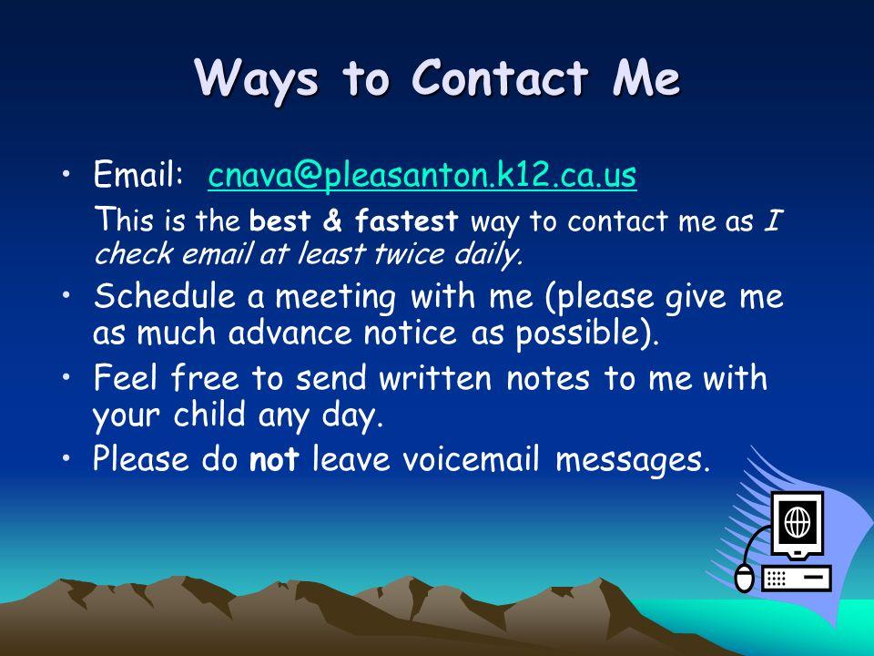 Ways to Contact Me Email: cnava@pleasanton.k12.ca.uscnava@pleasanton.k12.ca.us T his is the best & fastest way to contact me as I check email at least