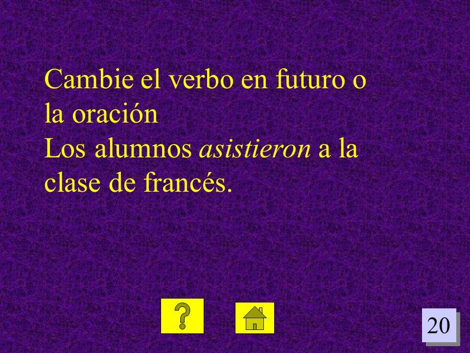 20 Cambie el verbo en futuro o la oración Los alumnos asistieron a la clase de francés.