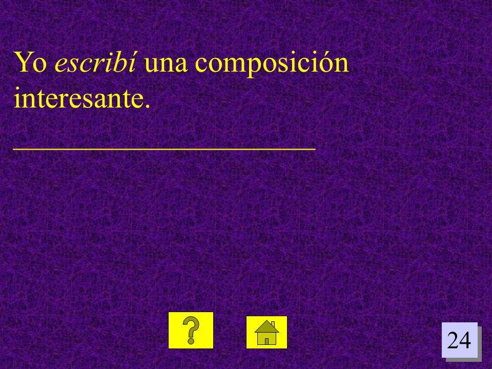 24 Yo escribí una composición interesante. ____________________