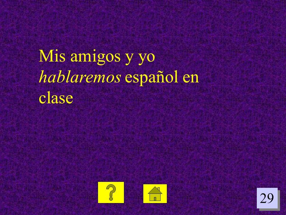 29 Mis amigos y yo hablaremos español en clase