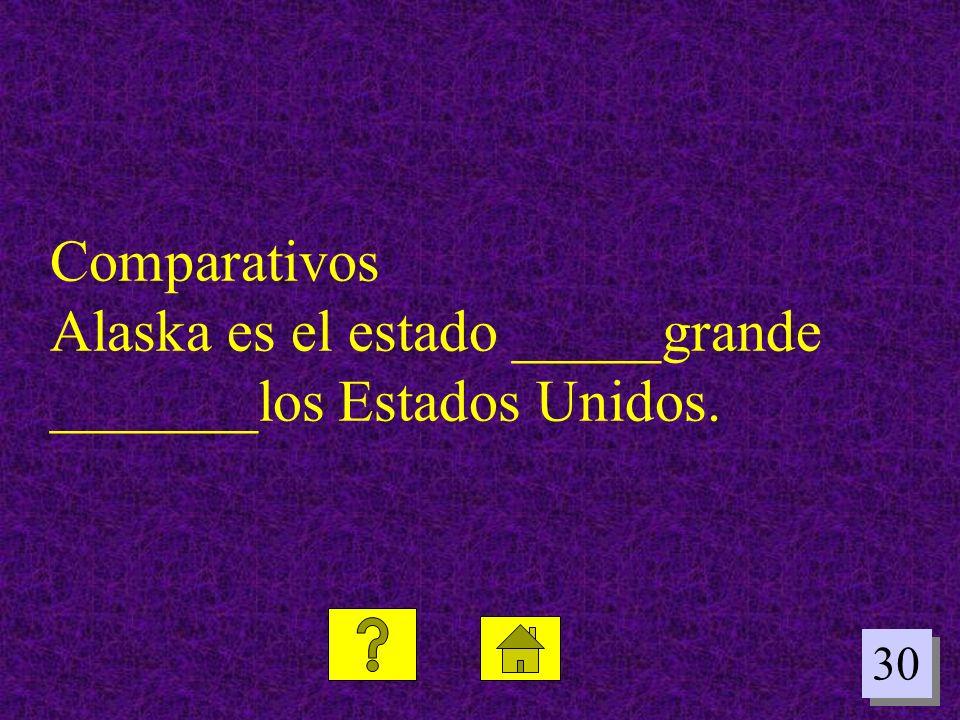 30 Comparativos Alaska es el estado _____grande _______los Estados Unidos.