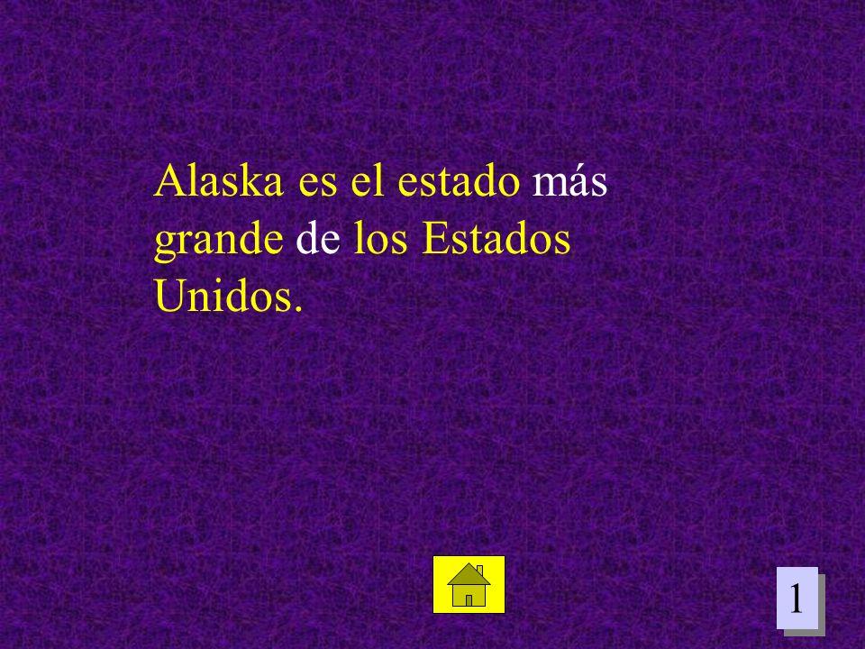 1 1 Alaska es el estado más grande de los Estados Unidos.