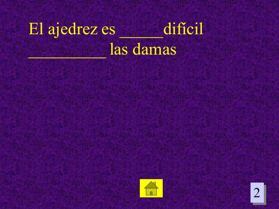 2 2 El ajedrez es _____difícil _________ las damas