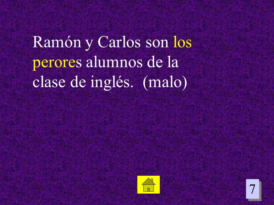 7 7 Ramón y Carlos son los perores alumnos de la clase de inglés. (malo)