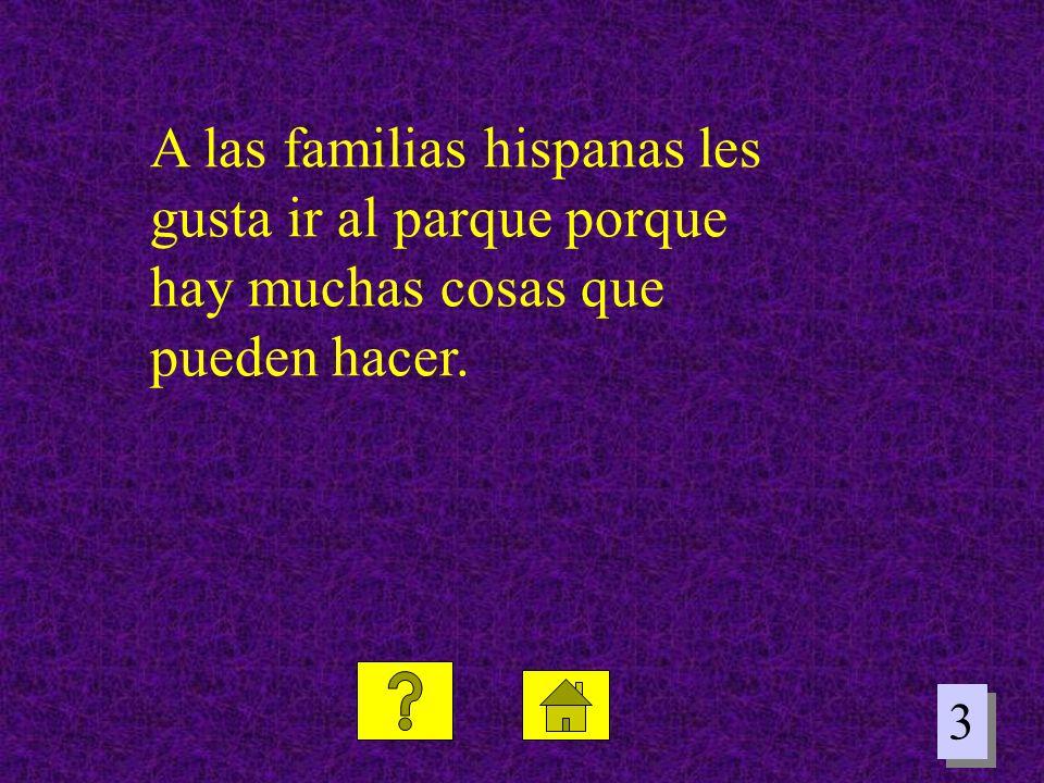 3 3 A las familias hispanas les gusta ir al parque porque hay muchas cosas que pueden hacer.