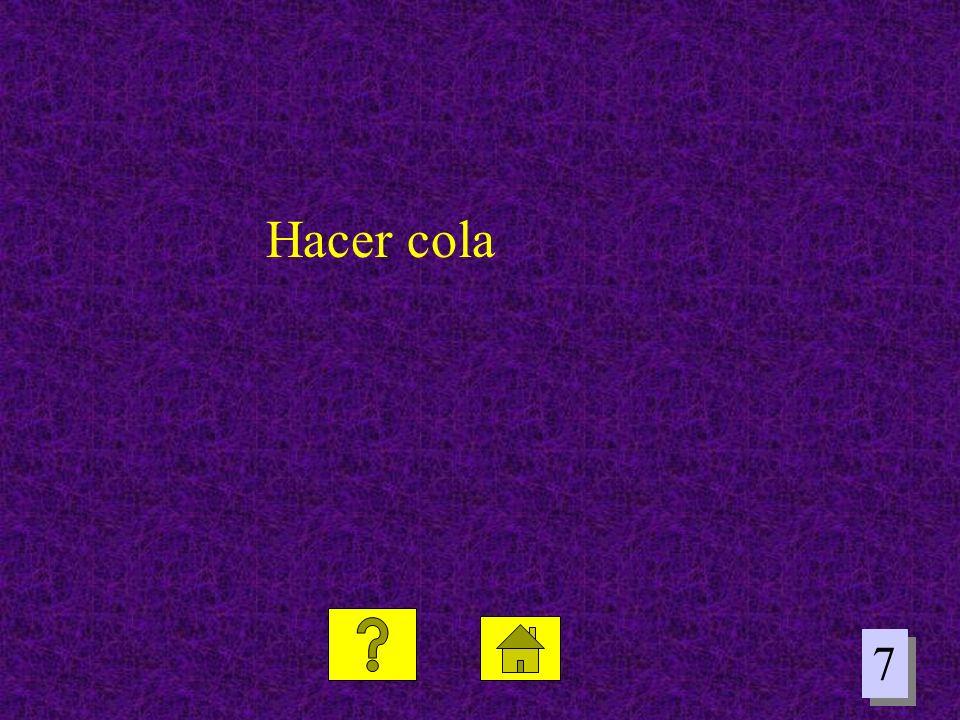 7 7 Hacer cola