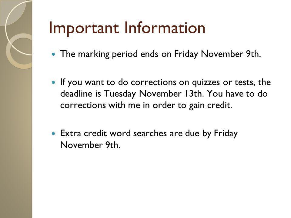 Important Information The marking period ends on Friday November 9th. If you want to do corrections on quizzes or tests, the deadline is Tuesday Novem