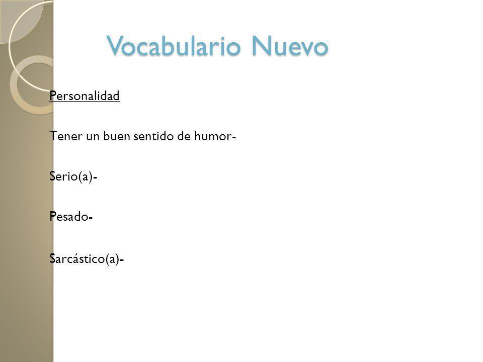 Vocabulario Nuevo Personalidad Abierto- Open Listo- Smart Amable- Nice Buena gente- Good people Fenomenal- Phenomenal