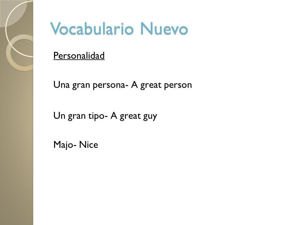 Vocabulario Nuevo Personalidad Una gran persona- A great person Un gran tipo- A great guy Majo- Nice