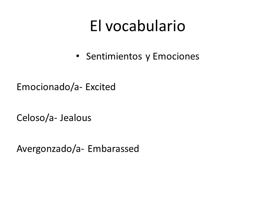 El vocabulario Sentimientos y Emociones Emocionado/a- Excited Celoso/a- Jealous Avergonzado/a- Embarassed