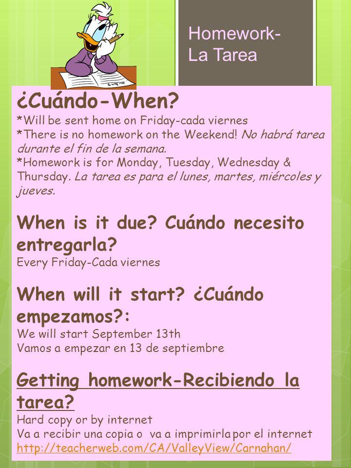 Homework- La Tarea ¿Cuándo-When? *Will be sent home on Friday-cada viernes *There is no homework on the Weekend! No habrá tarea durante el fin de la s