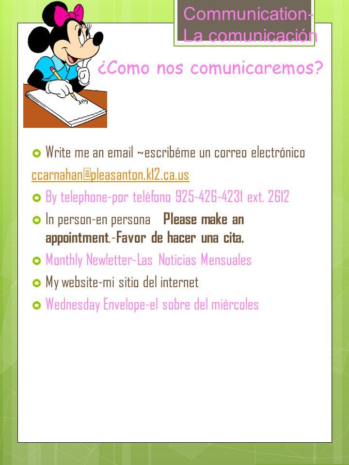 Write me an email ~escribéme un correo electrónico ccarnahan@pleasanton.k12.ca.us By telephone-por teléfono 925-426-4231 ext. 2612 In person-en person