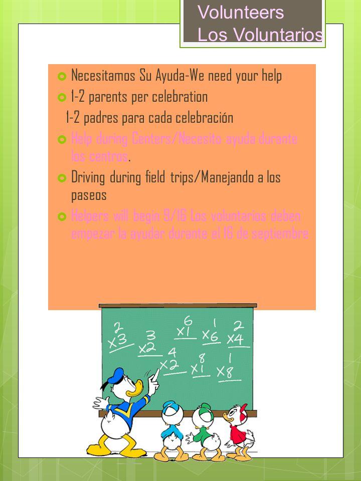Volunteers Los Voluntarios Necesitamos Su Ayuda-We need your help 1-2 parents per celebration 1-2 padres para cada celebración Help during Centers/Nec