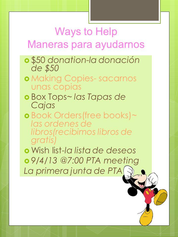 Ways to Help Maneras para ayudarnos $50 donation-la donación de $50 Making Copies- sacarnos unas copias Box Tops~ las Tapas de Cajas Book Orders(free