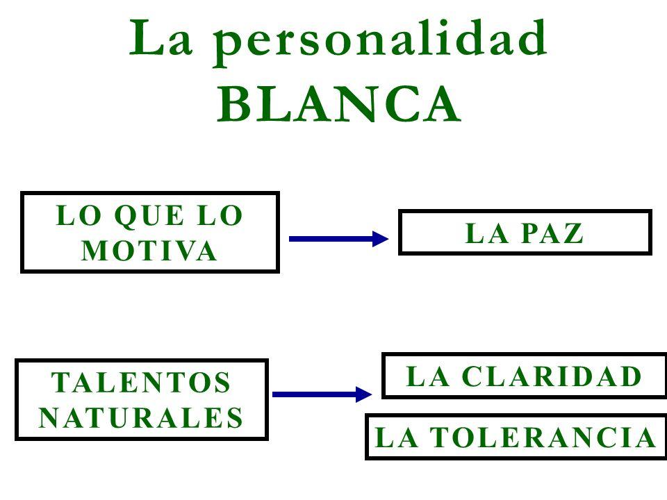 La personalidad BLANCA LO QUE LO MOTIVA TALENTOS NATURALES LA TOLERANCIA LA CLARIDAD LA PAZ