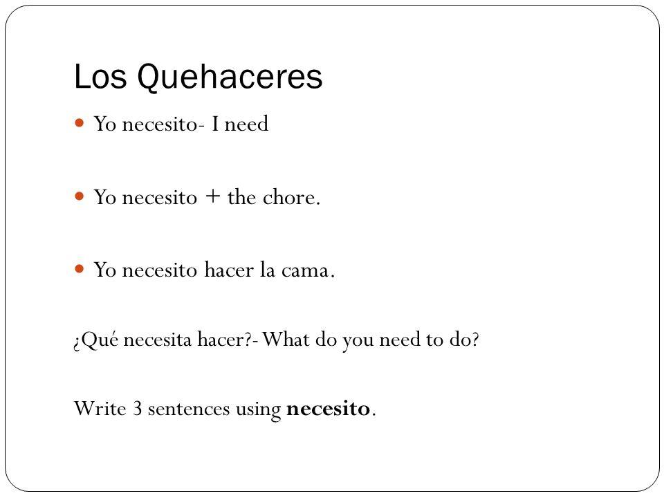 Los Quehaceres Yo necesito- I need Yo necesito + the chore.