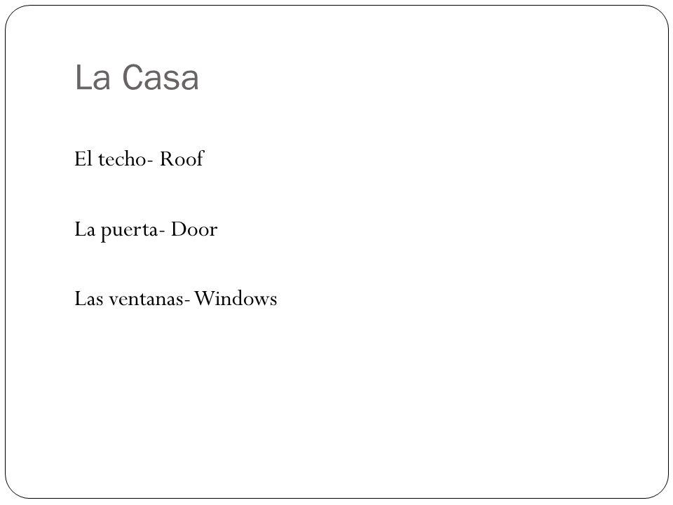 La Casa El techo- Roof La puerta- Door Las ventanas- Windows
